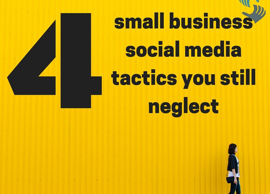 4 small business social media tactics you still neglect