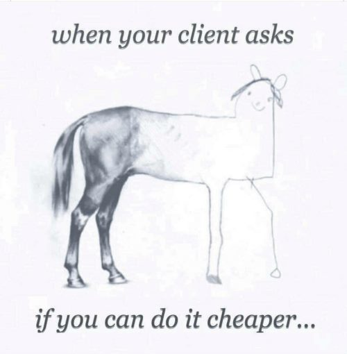 When your client asks if you can do it cheaper