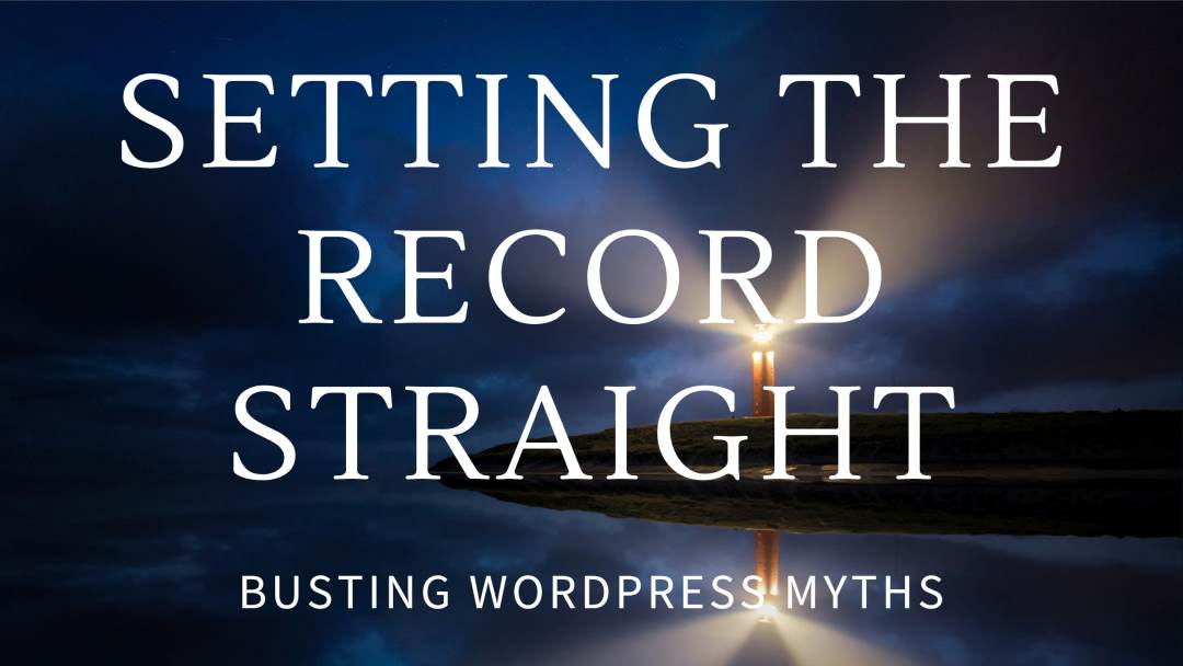 Setting the Record Straight: Busting WordPress Myths
